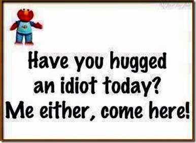 Hugged an Idiot