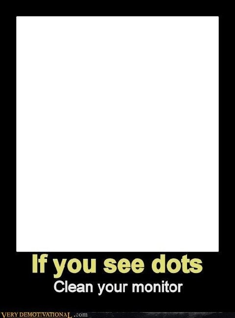 If you see dots
