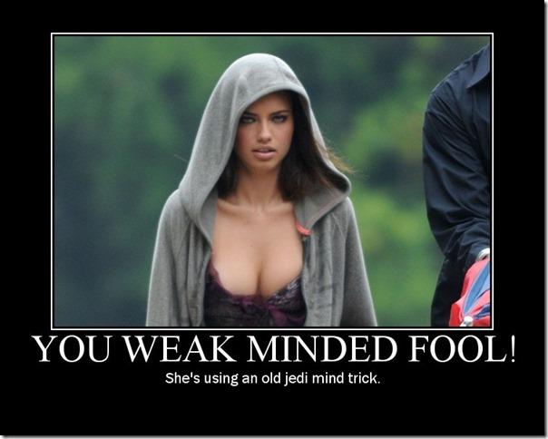 You weak minded fool